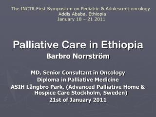 Palliative Care in Ethiopia Barbro Norrström MD, Senior Consultant in Oncology