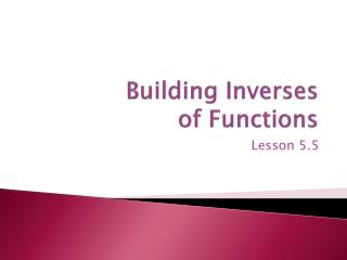 Building Inverses of Functions