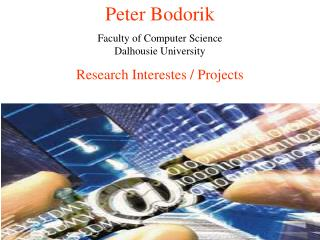 Peter Bodorik  Faculty of Computer Science Dalhousie University Research Interestes / Projects
