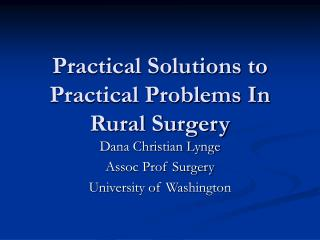 Practical Solutions to Practical Problems In Rural Surgery