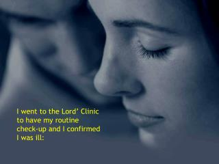 I went to the Lord  Clinic to have my routine check-up and I confirmed I was ill: