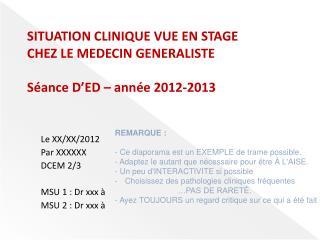 SITUATION CLINIQUE VUE EN STAGE CHEZ LE MEDECIN GENERALISTE Séance D'ED – année 2012-2013