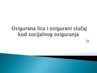 Osigurana lica i osigurani slučaj  kod socijalnog osiguranja