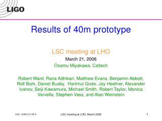 Results of 40m prototype LSC meeting at LHO March 21, 2006 Osamu Miyakawa, Caltech