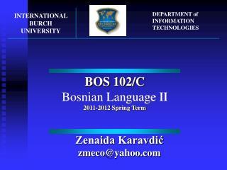 BOS 102/C Bosnian Language II 201 1 -201 2  Spring Term
