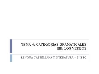 TEMA 4: CATEGORÍAS GRAMATICALES (III): LOS VERBOS