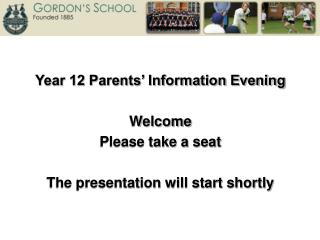 Year 12 Parents� Information Evening Welcome Please take a seat