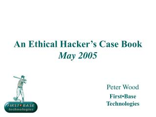 An Ethical Hacker's Case Book May 2005