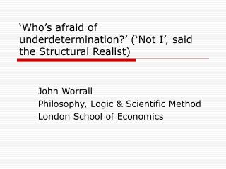 'Who's afraid of underdetermination?' ('Not I', said the Structural Realist)