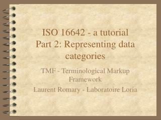 ISO 16642 - a tutorial Part 2:  Representing data categories