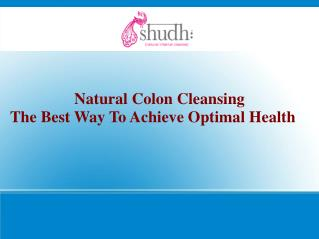Natural Colon Cleansing � The Best Way To Achieve Optimal He