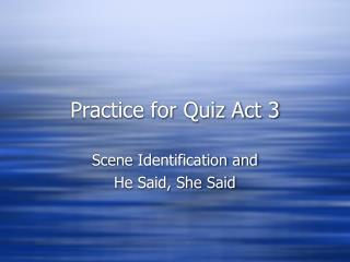 Practice for Quiz Act 3