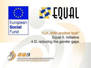 "TCA ""With another look"" Equal II. Initiative   4.G. reducing the gender gaps"