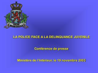 LA POLICE FACE A LA DELINQUANCE JUVENILE Conférence de presse