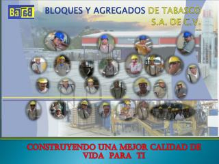 BLOQUES Y AGREGADOS  DE TABASCO S.A. DE C.V .