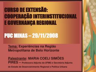 CURSO DE EXTENSÃO: COOPERAÇÃO INTERINSTITUCIONAL E GOVERNANÇA REGIONAL PUC MINAS – 29/11/2008