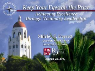 Shirley J. Everett Associate Vice Provost Stanford University March 28, 2007