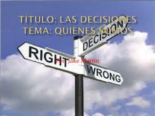 T�tulo : Las  Decisiones Tema :  Qui�nes Somos