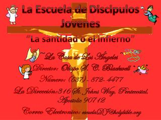 ~ La Casa de Los Ângeles ~ Director:  Obispo S. C. Blackwell Número:  ( 537)- 872- 4477