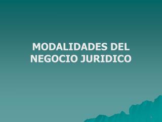 MODALIDADES DEL NEGOCIO JURIDICO