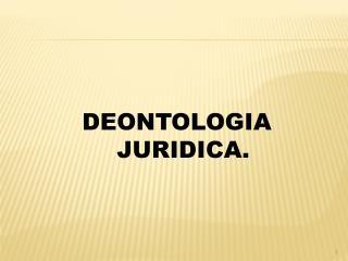 DEONTOLOGIA JURIDICA.