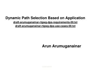 Dynamic Path Selection Based on Application  draft-arumuganainar-rtgwg-dps-requirements-00.txt