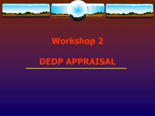 Workshop 2 DEDP APPRAISAL