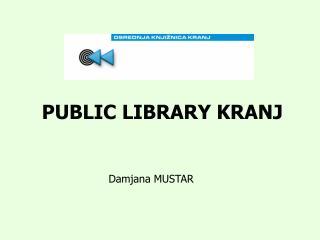 PUBLIC LIBRARY KRANJ