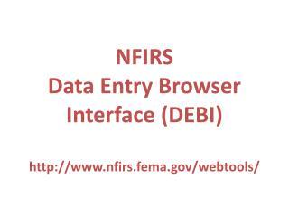 NFIRS  Data Entry Browser Interface (DEBI) nfirs.fema/webtools/