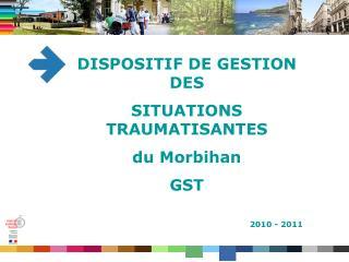 DISPOSITIF DE GESTION DES  SITUATIONS TRAUMATISANTES du Morbihan GST 2010 - 2011