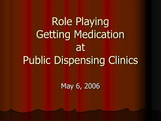 Role Playing Getting Medication  at  Public Dispensing Clinics