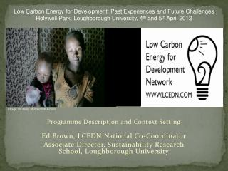 Programme Description and Context Setting Ed Brown, LCEDN National Co-Coordinator