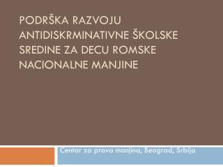 Podrška razvoju antidiskrminativne školske sredine za decu romske nacionalne manjine