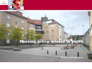 Housing policy related to youth |  stad Gent  |  14 mei 2009 Irmine Vermandere