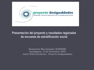Presentación del proyecto y resultados regionales  de encuesta de estratificación social