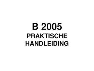 B 2005 PRAKTISCHE HANDLEIDING