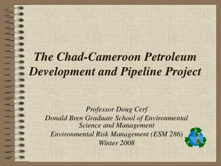 The Chad-Cameroon Petroleum Development and Pipeline Project
