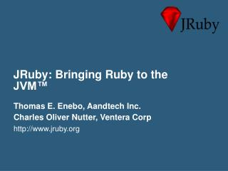 JRuby: Bringing Ruby to the JVM™