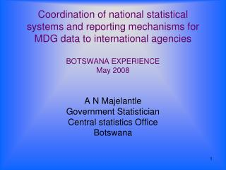 A N Majelantle Government Statistician Central statistics Office Botswana