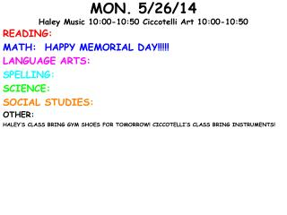 MON. 5/26/14 Haley Music 10:00-10:50  Ciccotelli  Art 10:00-10:50