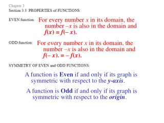 A function is  Even  if and only if its graph is symmetric with respect to the  y - axis .