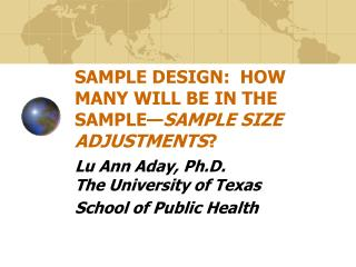 SAMPLE DESIGN:  HOW MANY WILL BE IN THE SAMPLE— SAMPLE SIZE ADJUSTMENTS ?