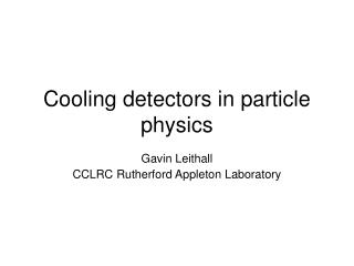Cooling detectors in particle physics