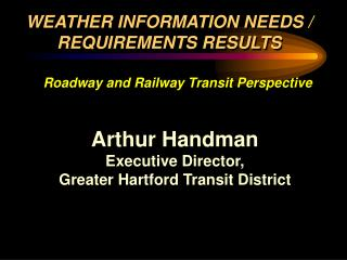 Arthur Handman Executive Director, Greater Hartford Transit District
