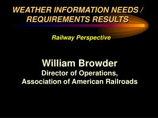 William Browder Director of Operations, Association of American Railroads