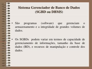 Sistema Gerenciador de Banco de Dados  (SGBD ou DBMS)