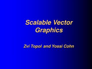 Scalable Vector Graphics Zvi Topol and Yossi Cohn