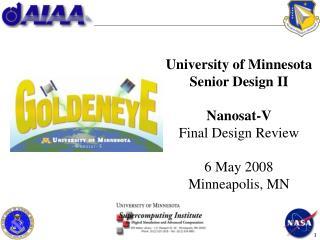 University of Minnesota Senior Design II Nanosat-V Final Design Review 6 May 2008 Minneapolis, MN