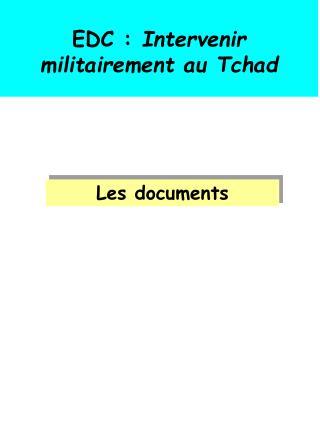 EDC :  Intervenir militairement au Tchad