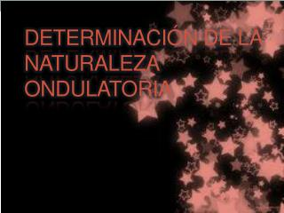 Determinación de la naturaleza ondulatoria